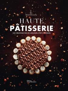 Haute pâtisserie ; 100 créations par les meilleurs chefs pâtissiers