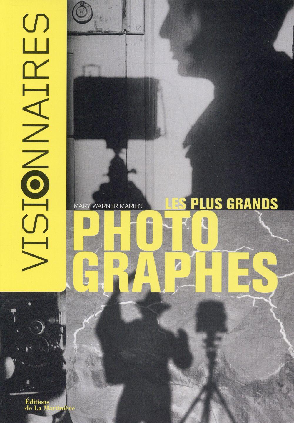 Visionnaires ; les plus grands photographes
