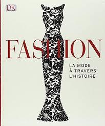 Fashion ; la mode à travers l'histoire