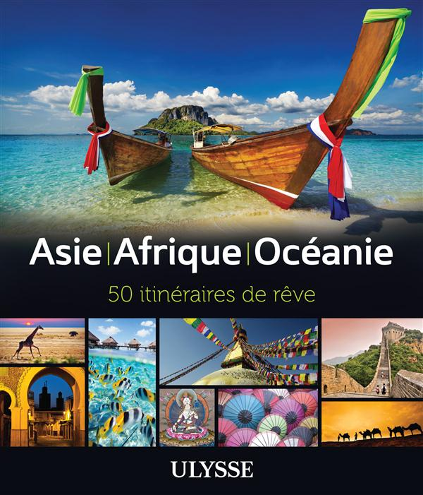 Asie, afrique, océanie ; 50 itinéraires de rêve