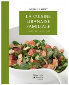 La cuisine libanaise familiale ; 250 recettes faciles
