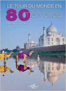 Le Tour Du Monde En 80 Merveilles