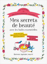 Mes secrets de beaute avec les huiles essentielles
